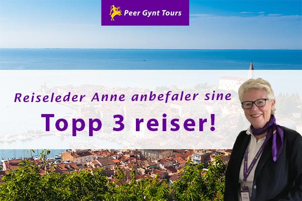 Reiseleder Anne anbefaler - Topp 3 reiser!
